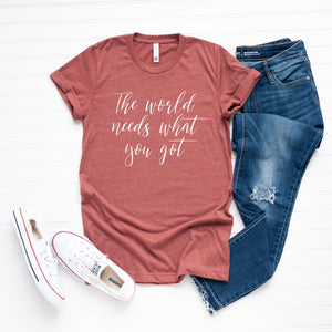 The World Needs What You Got Adult Tee