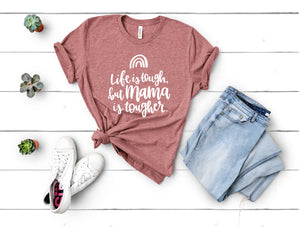 Life is Tough, but Mama is Tougher Adult Tee