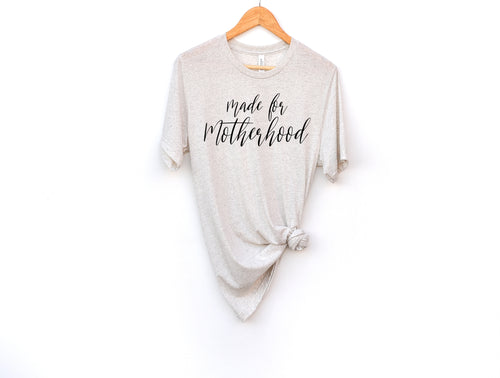 Made for Motherhood Tee