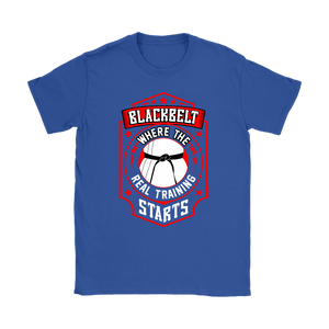 Blackbelt is Where the Real Training Starts - Budo Tshirt Gildan Womens T-Shirt / Royal Blue / S T-shirt - TuWillows