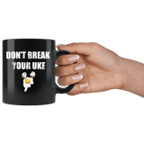 Don't Break Your Uke Black Mug 11oz Don't Break Your Uke Drinkware - TuWillows