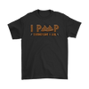 I Poop, Therefore I am - Funny Tshirt Gildan Mens T-Shirt / Black / S T-shirt - TuWillows