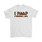 I Poop, Therefore I am - Funny Tshirt Gildan Mens T-Shirt / White / S T-shirt - TuWillows