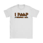 I Poop, Therefore I am - Funny Tshirt Gildan Womens T-Shirt / White / S T-shirt - TuWillows