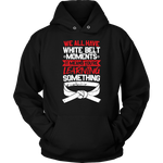 Whitebelt moments - Budo Hoodie Unisex Hoodie / Black / S T-shirt - TuWillows