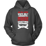 Whitebelt moments - Budo Hoodie Unisex Hoodie / Charcoal / S T-shirt - TuWillows