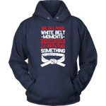 Whitebelt moments - Budo Hoodie Unisex Hoodie / Navy / S T-shirt - TuWillows