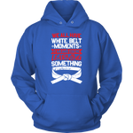 Whitebelt moments - Budo Hoodie Unisex Hoodie / Royal Blue / S T-shirt - TuWillows