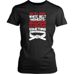Whitebelt moments - Budo Tshirt District Womens Shirt / Black / XS T-shirt - TuWillows