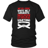 Whitebelt moments - Budo Tshirt & Hoodie District Unisex Shirt / Black / S T-shirt - TuWillows