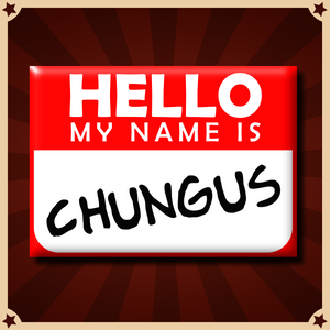 """Hello, My Name Is CHUNGUS"" Button (Version 2)"