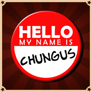 """Hello, My Name Is CHUNGUS"" Button (Version 1)"