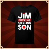 Jim FUCKING Sterling Son T-Shirt (HD Re-Release)