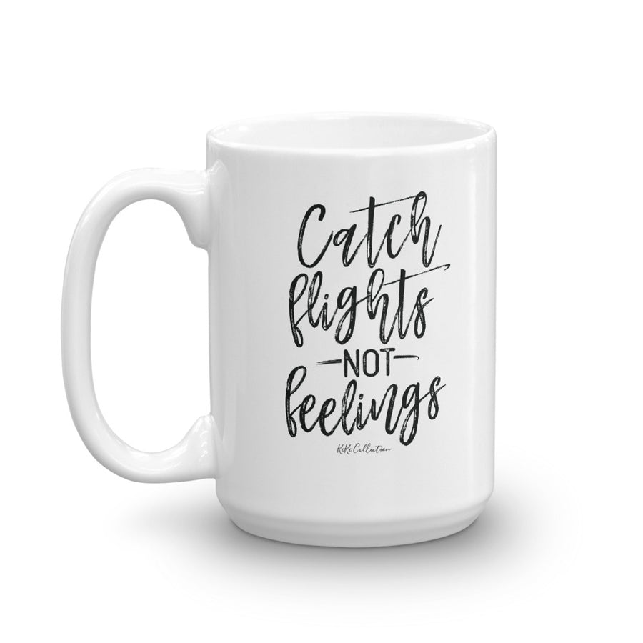 Catch Flights not Feelings Mug -  - KiKi Collection
