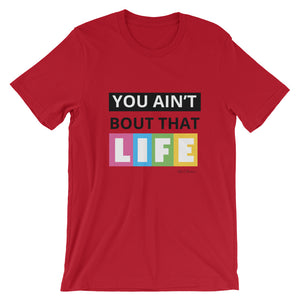 """You ain't bout that life"" Short-Sleeve Unisex T-Shirt"