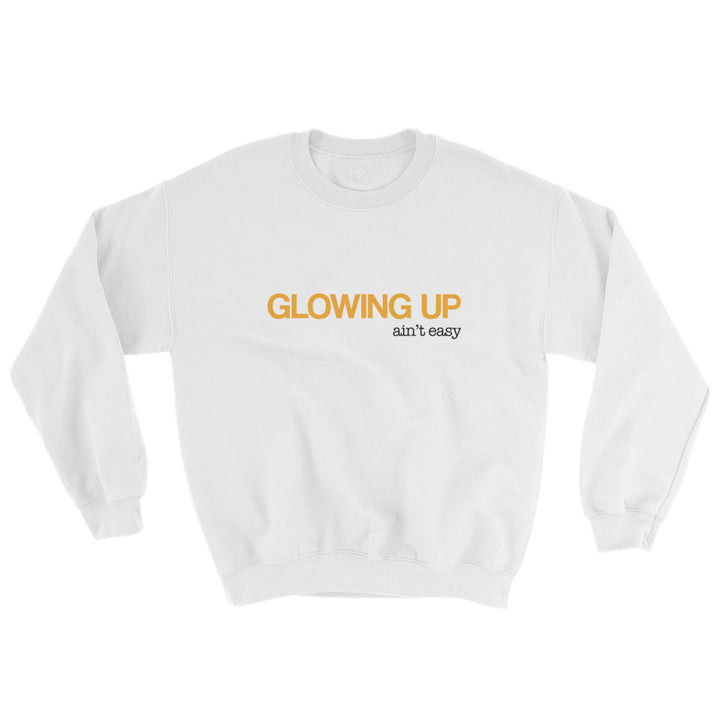 Glowing up ain't easy Sweatshirt -  - KiKi Collection