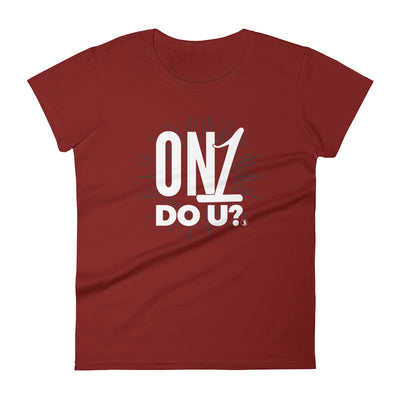 """On1 Do U?"" Ladies Tee"