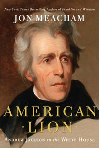 American Lion: Andrew Jackson in the White House