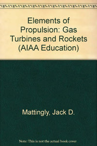 Elements of Propulsion: Gas Turbines and Rockets (AIAA Education)