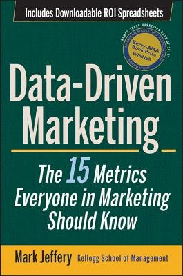 Data-Driven Marketing: The 15 Metrics Everyone in Marketing Should Know   [DATA DRIVEN MARKETING] [Hardcover]