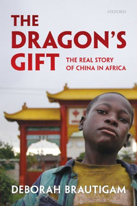 The Dragon's Gift: The Real Story of China in Africa
