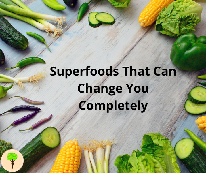Superfoods That Can Change You Completely