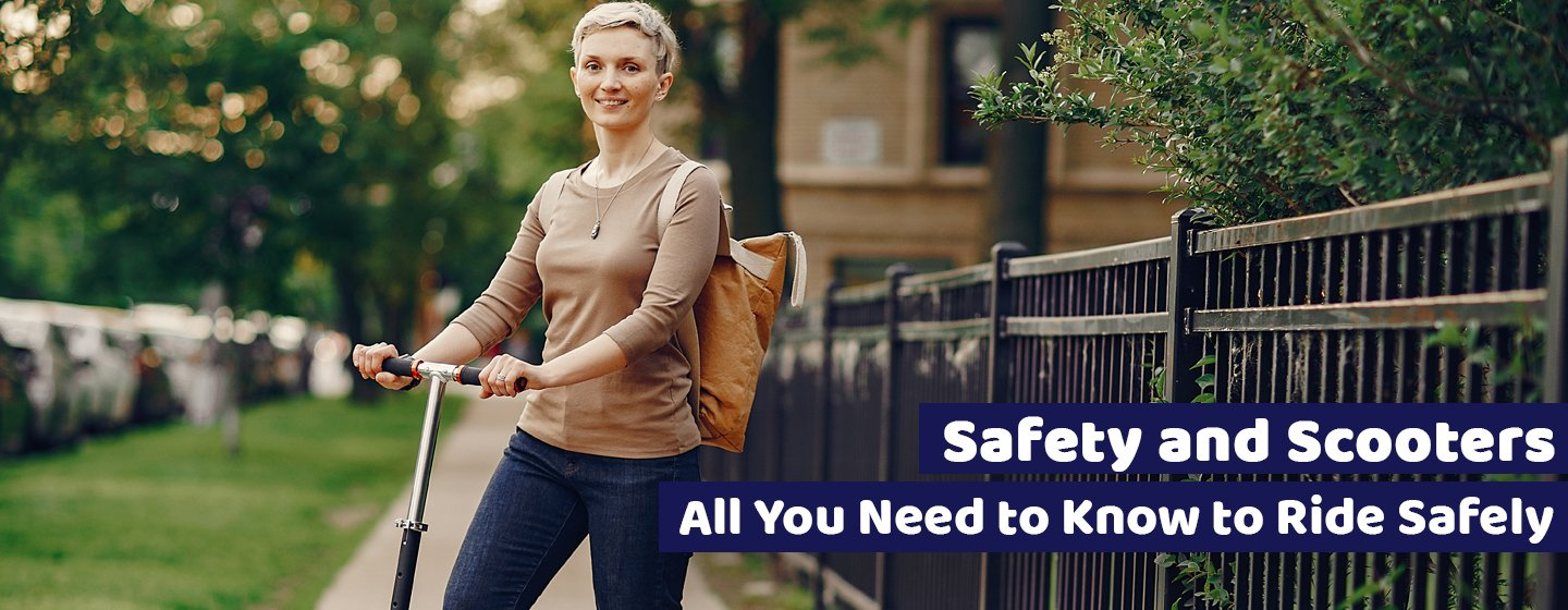 Safety and Scooters: All You Need to Know to Ride Safely