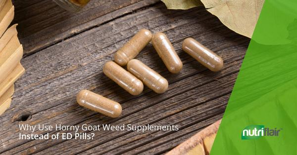 Why Use Horny Goat Weed Supplements Instead of ED Pills?