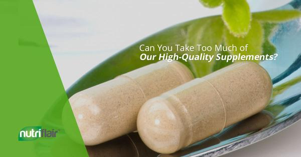 Can You Take Too Much of Our High-Quality Supplements? (Part 1)