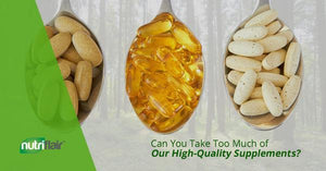 Can You Take Too Much of Our High-Quality Supplements? (Part 2)