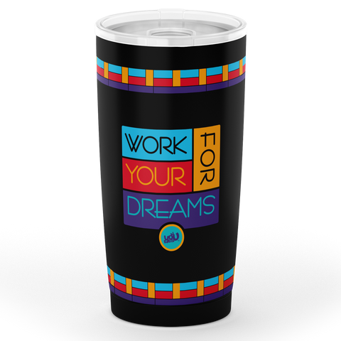Work For Your Dreams - Tumbler (20oz.)