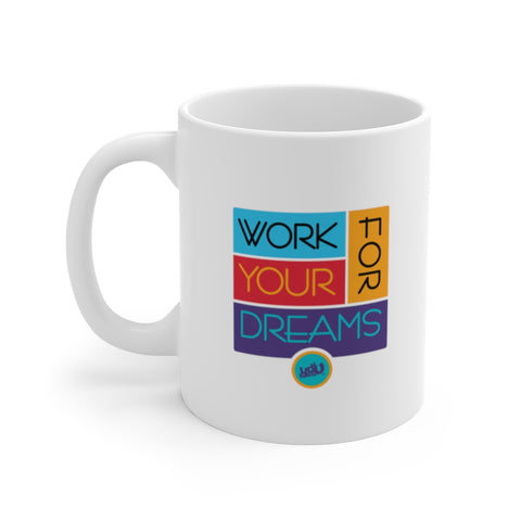 Work For Your Dreams - Ceramic Mug