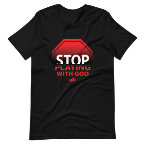 Stop Playing With God T-Shirt (3 colors)