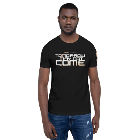Tomorrow May Not Come T-Shirt (2 colors)