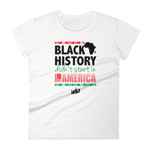 Black History Didn't Start Here - Fashion Fit T-shirt (2 colors)