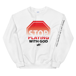 Stop Playing With God Sweatshirt (3 colors)