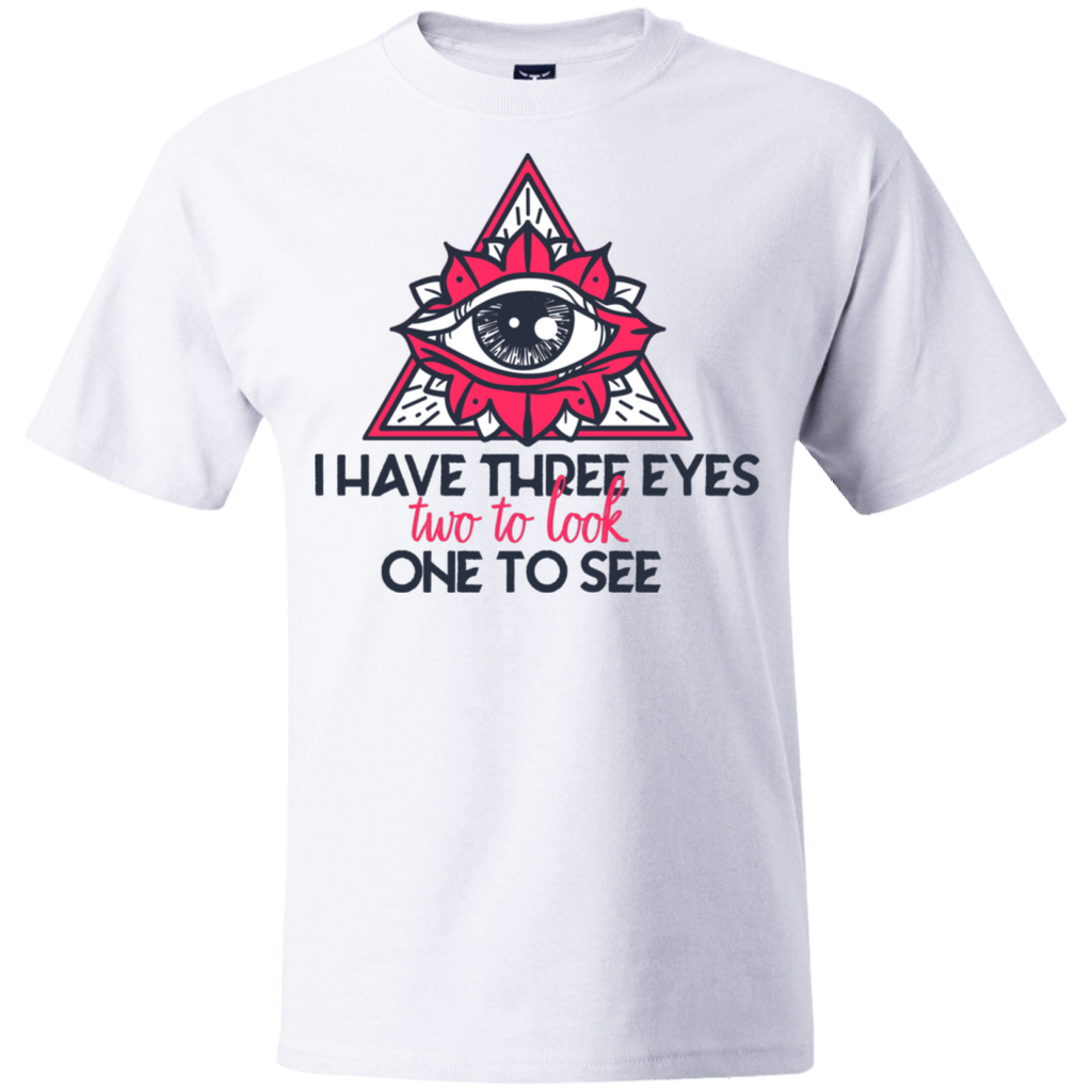 I have three eyes two to look one to see 5180 Beefy T-Shirt