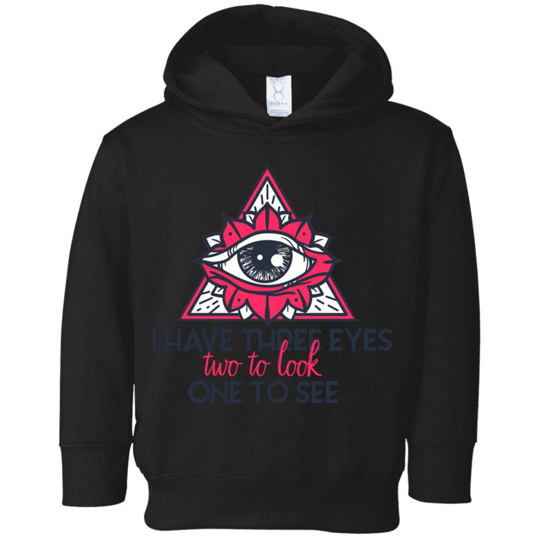 I have three eyes two to look one to see 3326 Toddler Fleece Hoodie