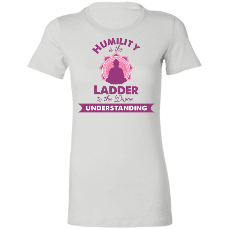 Humility is the Ladder to divine understanding 6004 Ladies' Favorite T-Shirt