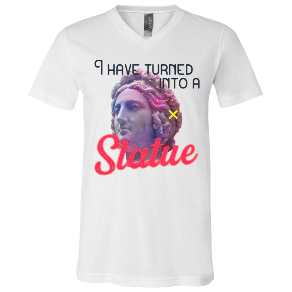 I have turned into a Statue 3005 Unisex Jersey SS V-Neck T-Shirt