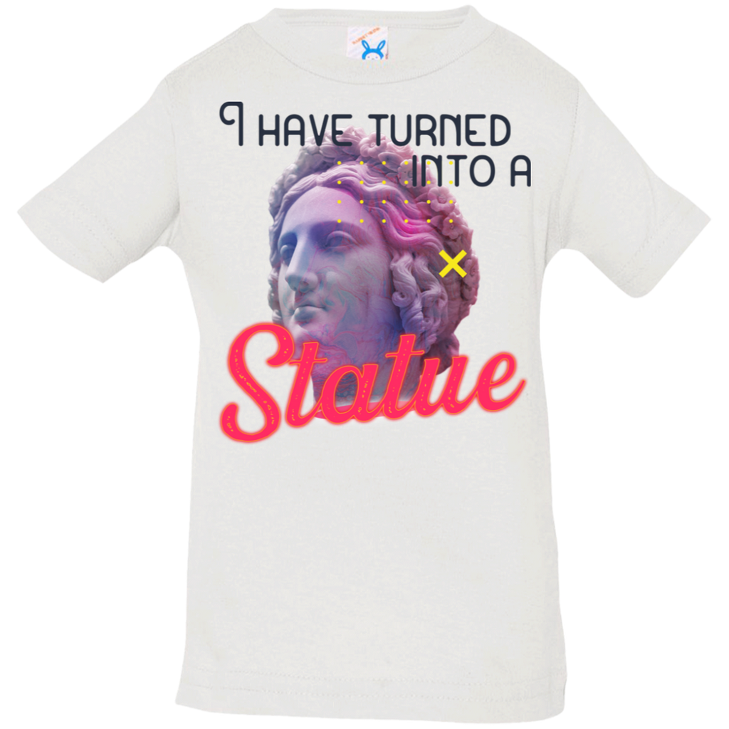 I have turned into a Statue 3322 Infant Jersey T-Shirt