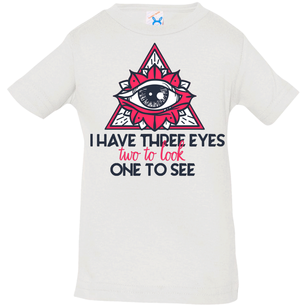 I have three eyes two to look one to see 3322 Infant Jersey T-Shirt