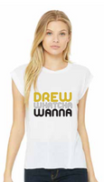 Drew Watcha Wanna Womens Muscle Tshirt