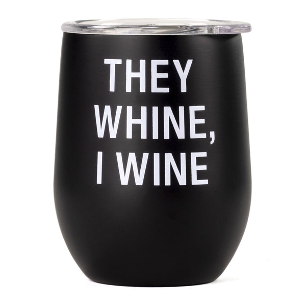 Stainless Steel Wine Glass, They Whine I Wine