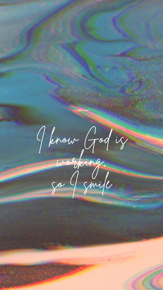 I know God is working, so I smile phone wallpaper