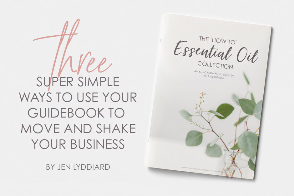 3 Super Simple Ways To Use Your Essential Oil Guidebook To Move And Shake Your Business