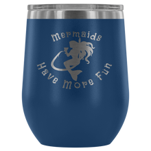 Load image into Gallery viewer, Mermaids Have More Fun Wine tumbler (12 color options)