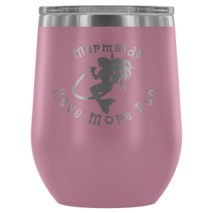 Mermaids Have More Fun Wine tumbler (12 color options)