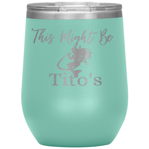 Mermaid This Might Be Tito's Wine Tumbler - Island Mermaid Tribe