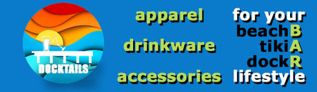 Docktails apparel, drinkware and accessories for your adventures at the beach bar, tiki bar, dock bar and every experience where your happy place is